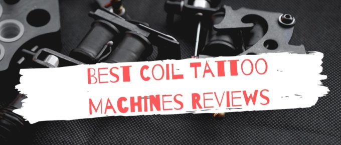 Best Coil Tattoo Machines Reviews